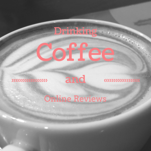 Drinking Coffeeand Online Reviews